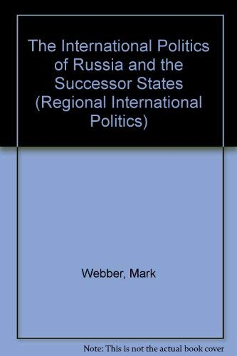 9780719039607: The International Politics of Russia and the Successor States (Regional International Politics Series)