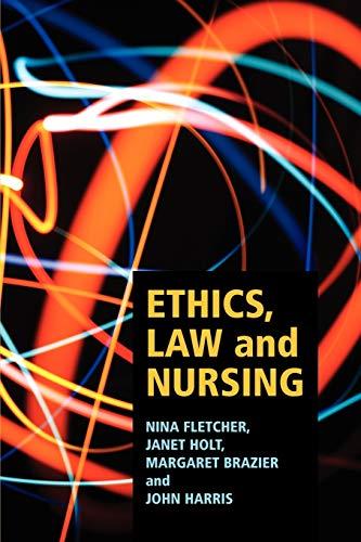 Ethics, Law and Nursing: Fletcher, Nina, Holt, Janet
