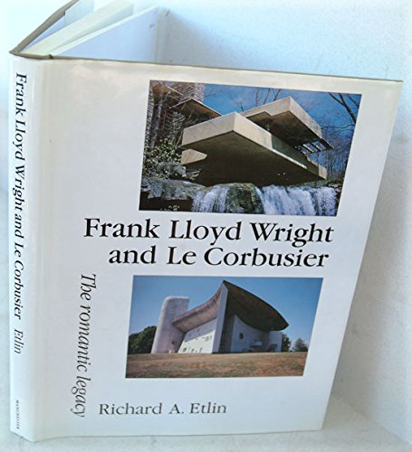 9780719040603: Frank Lloyd Wright and Le Corbusier: The Romantic Legacy