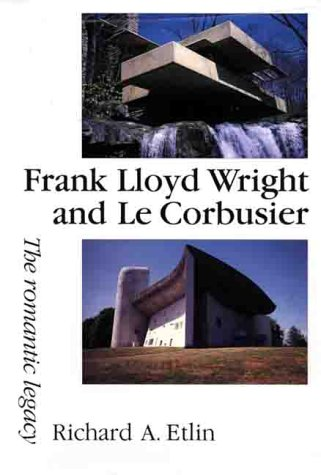 9780719040610: Frank Lloyd Wright and Le Corbusier: The Romantic Legacy