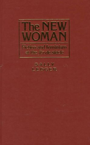9780719040924: The New Woman: Fiction and Feminism at the Fin De Siecle