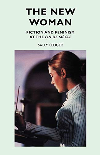 9780719040931: The New Woman: Fiction and Feminism at the Fin De Siecle