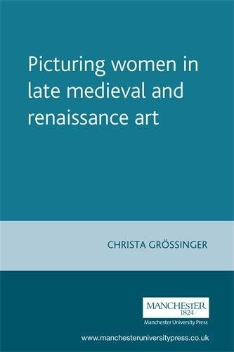 9780719041099: Picturing Women in Late Medieval and Renaissance Art