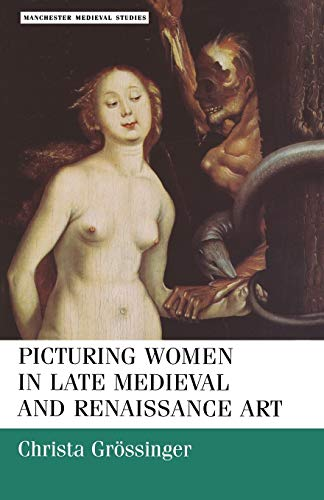 9780719041105: Picturing women in late medieval and renaissance art (Manchester Medieval Studies MUP)