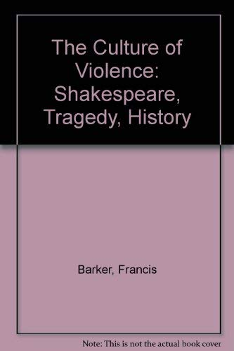 9780719041167: The Culture of Violence: Shakespeare, Tragedy, History