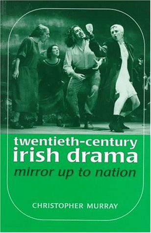 Twentieth-Century Irish Drama: Mirror Up to Nation (0719041570) by Christopher Murray