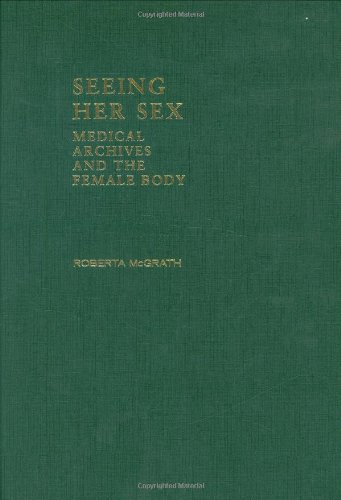 9780719041679: Seeing Her Sex: Medical Archives and the Female Body
