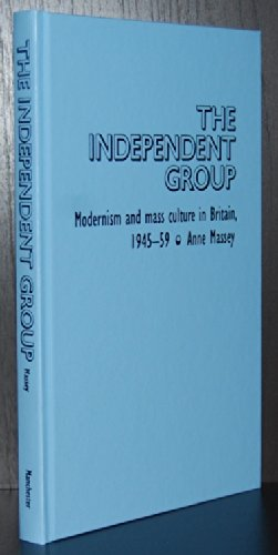 9780719042447: The Independent Group: Modernism and Mass Culture in Britain, 1945-1959 (Critical Introductions to Art)