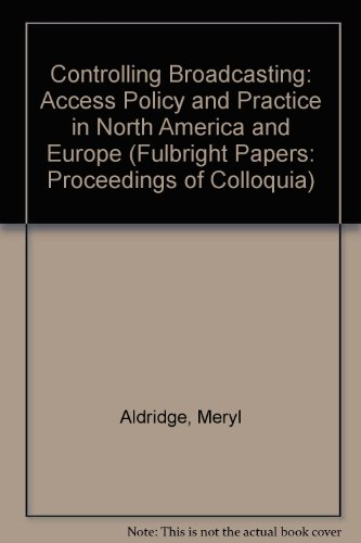 Controlling Broadcasting: Access Policy and Practice in: Aldridge, Meryl and