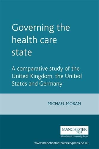 9780719042966: Governing the Health Care State: A Comparative Study of the United Kingdom, the United States and Germany (Political Analyses)