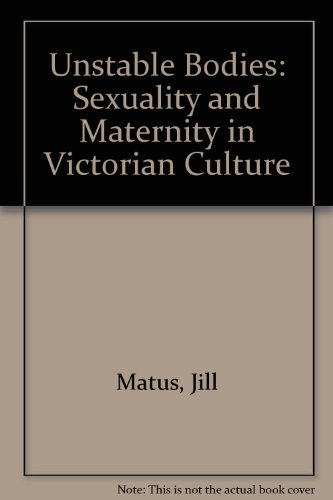 9780719043475: Unstable Bodies: Victorian Representations of Sexuality and Maternity