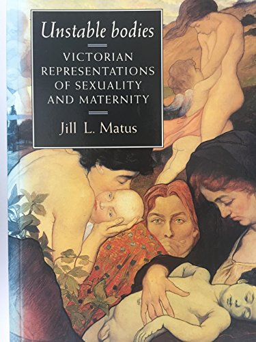 9780719043482: Unstable Bodies: Victorian Representations of Sexuality and Maternity