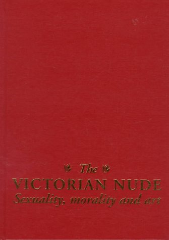9780719044021: The Victorian Nude: Sexuality, Morality and Art