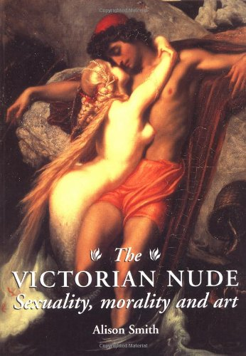 The Victorian Nude: Sexuality, Morality, and Art (9780719044038) by Alison Smith