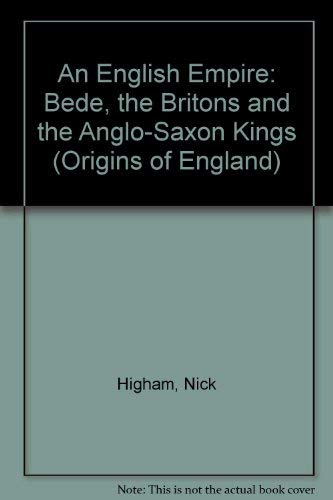 9780719044236: An English Empire: Bede, the Britons, and the Early Anglo-Saxon Kings (Origins of England)