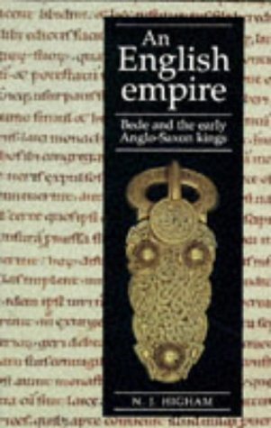 9780719044243: An English Empire: Bede, the Britons and the Anglo-Saxon Kings (Origins of England S.)