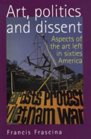 9780719044687: Art, Politics and Dissent: Aspects of the Art Left in Sixties America