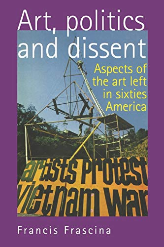 9780719044694: Art, politics and dissent: Aspects of the Art Left in Sixties America