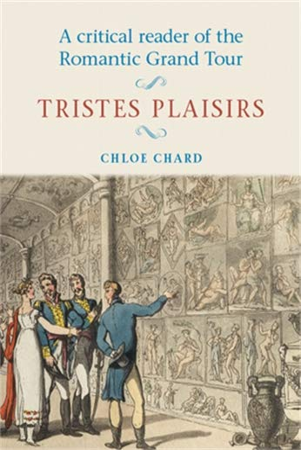 9780719044984: A Critical Reader of the Romantic Grand Tour: Tristes Plaisirs