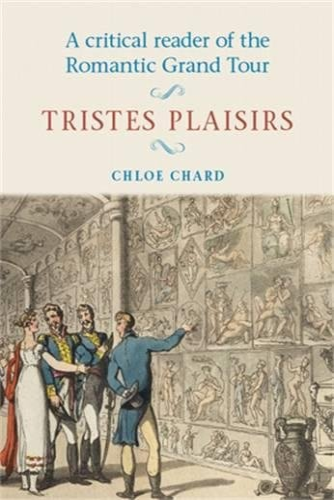 9780719044991: A Critical Reader of the Romantic Grand Tour: Tristes Plaisirs