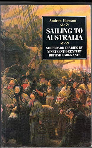 Sailing to Australia: Shipboard Diaries by Nineteenth-Century British Emigrants: Andrew Hassam