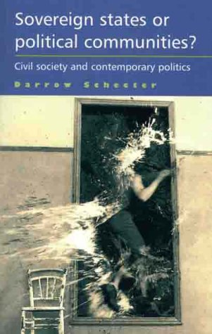 9780719045691: Sovereign States or Political Communities?: Civil Society and Contemporary Politics