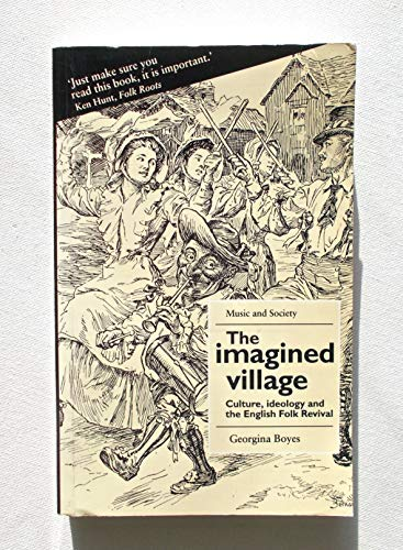 9780719045714: The Imagined Village: Culture, Ideology and the English Folk Revival (MUSIC AND SOCIETY (MANCHESTER UNIVERSITY PRESS))