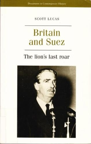 9780719045806: Britain and Suez: The Lion's Last Roar (Documents in Contemporary History)
