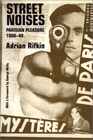 Street Noises: Studies in Parisian Pleasure, 1900-1940: Rifkin, Adrian