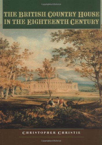 The British Country House in the Eighteenth Century (Studies in Design and Material Culture)