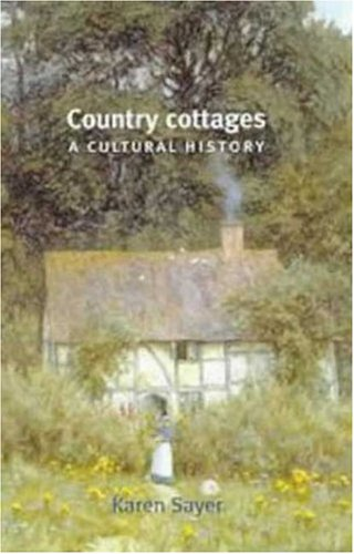 Country Cottages: A Cultural History (0719047528) by Sayer, Karen