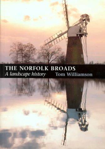 THE NORFOLK BROADS. A LANDSCAPE HISTORY. (SIGNED).: Williamson, Tom.