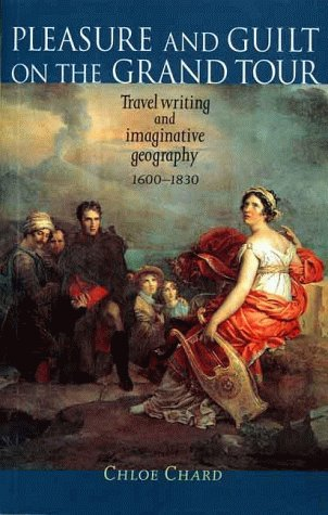 9780719048050: Pleasure and Guilt On the Grand Tour: Travel Writing and Imaginative Geography, 1600-1830