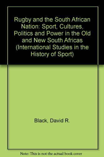 9780719049316: Rugby and the South African Nation: Sport, Cultures, Politics and Power in the Old and New South Africas (International Studies in the History of Sport)