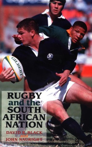 9780719049323: Rugby and the South African Nation: Sport, Culture, Politics and Power in the Old and New South Africa (International Studies in the History of Sport)