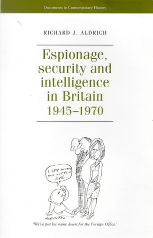 9780719049569: Espionage, Security and Intelligence in Britain, 1945-1970 (Documents in Modern History)