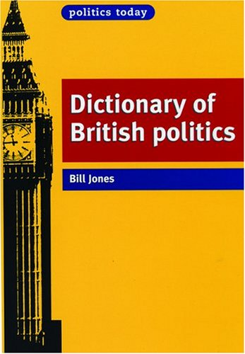 The Politics Today Dictionary of British Politics (0719049571) by Bill Jones