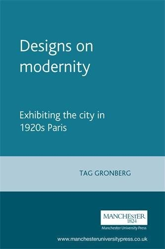 9780719050077: Designs on Modernity: Exhibiting the City in 1920s Paris