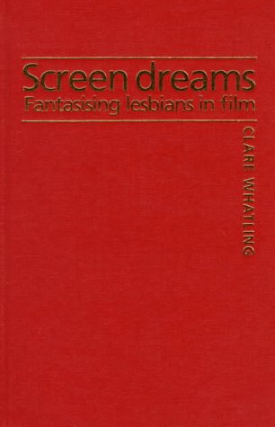 9780719050664: Screen Dreams: Fantasising Lesbians in Film