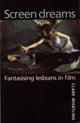 9780719050671: Screen Dreams: Fantasising Lesbians in Film