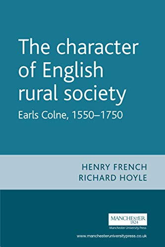 The Character of English Rural Society: Earls Colne, 1550-1750: French, Henry; Hoyle, Richard