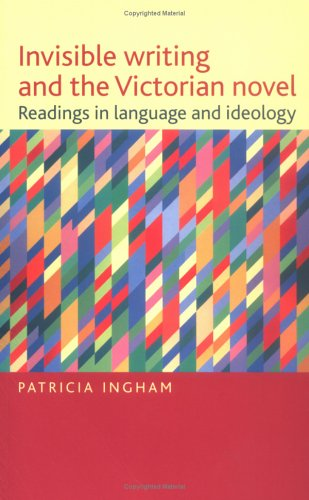 Invisible Writing and the Victorian Novel: Readings in Language and Ideology [Feb 24, 2001] Ingham,...