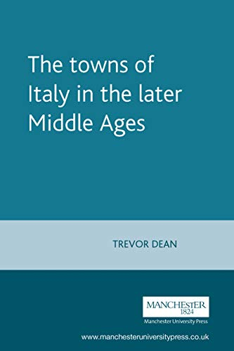 9780719052040: The towns of Italy in the later Middle Ages (Manchester Medieval Sources MUP)
