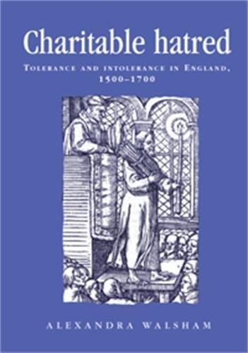 9780719052392: Charitable Hatred: Tolerance and Intolerance in England, 1500-1700 (Politics, Culture and Society in Early Modern Britain)