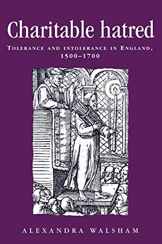 9780719052408: Charitable hatred: Tolerance and intolerance in England, 1500-1700 (Politics Culture and Society in Early Modern Britain MUP)