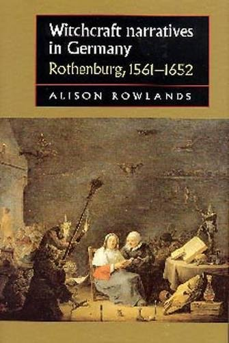 WITCHCRAFT NARRATIVES IN GERMANY: Rothenburg, 1561-1652: Rowlands, Alison