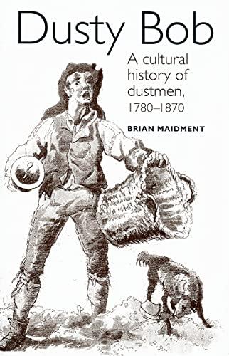 9780719052835: Dusty Bob: A Cultural History of Dustmen, 1780-1870