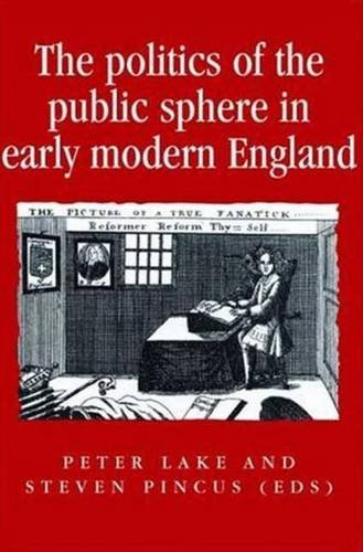 9780719053177: The Politics of the Public Sphere in Early Modern England: Public Persons and Popular Spirits (Politics, Culture and Society in Early Modern Britain)