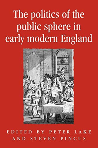 9780719053184: The politics of the public sphere in early modern England: Public Persons and Popular Spirits (Politics Culture and Society in Early Modern Britain MUP)