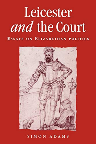 9780719053252: Leicester and the court: Essays on Elizabethan politics (Politics Culture and Society in Early Modern Britain MUP)